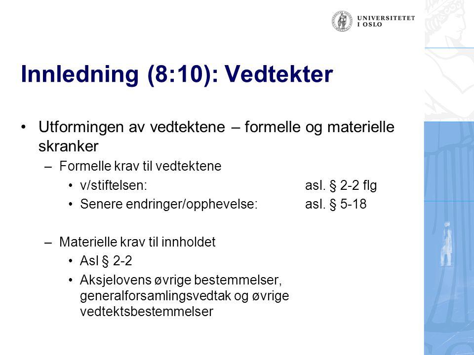 Innledning (8:10): Vedtekter Utformingen av vedtektene – formelle og materielle skranker –Formelle krav til vedtektene v/stiftelsen: asl.