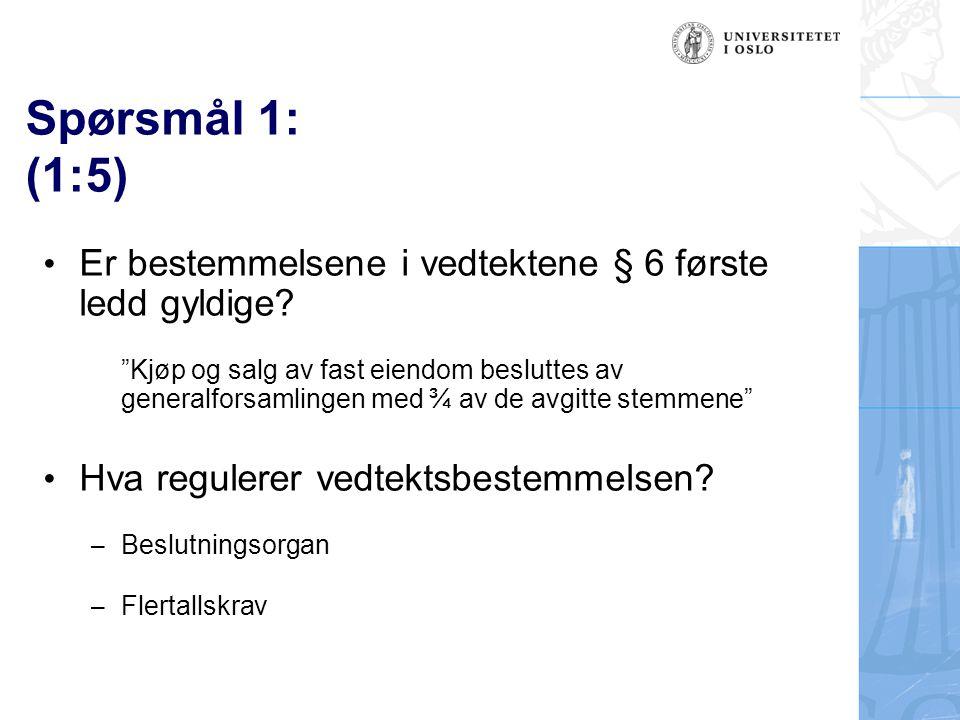 Spørsmål 1: (1:5) Er bestemmelsene i vedtektene § 6 første ledd gyldige.
