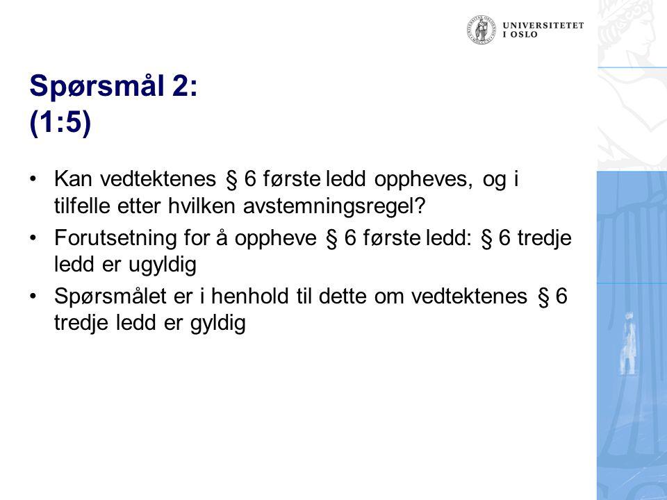 Spørsmål 2: (1:5) Kan vedtektenes § 6 første ledd oppheves, og i tilfelle etter hvilken avstemningsregel.