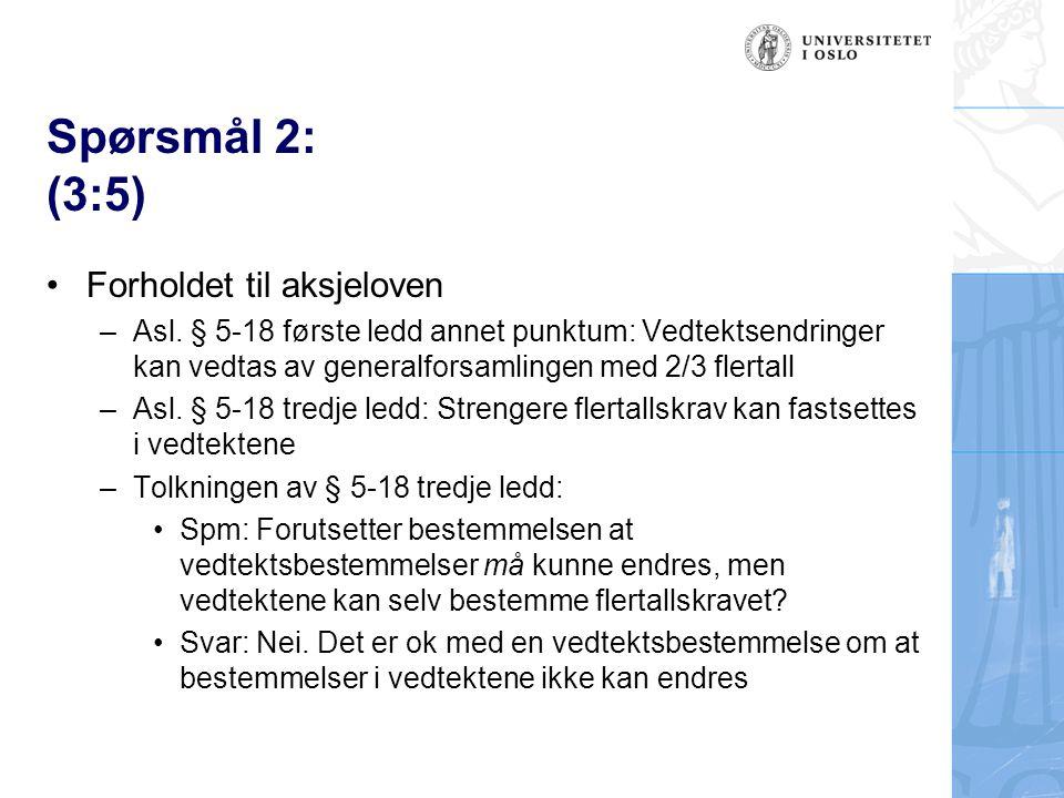 Spørsmål 2: (3:5) Forholdet til aksjeloven –Asl.
