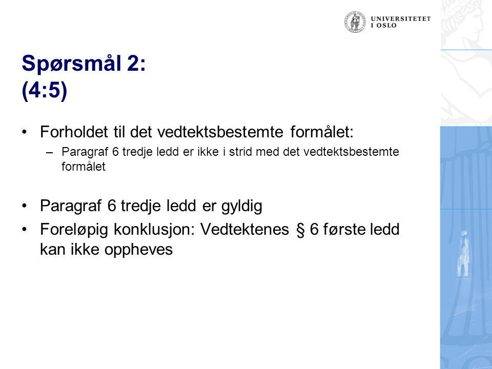 Spørsmål 2: (4:5) Forholdet til det vedtektsbestemte formålet: –Paragraf 6 tredje ledd er ikke i strid med det vedtektsbestemte formålet Paragraf 6 tredje ledd er gyldig Foreløpig konklusjon: Vedtektenes § 6 første ledd kan ikke oppheves