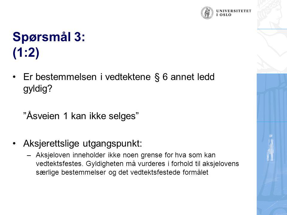 Spørsmål 3: (1:2) Er bestemmelsen i vedtektene § 6 annet ledd gyldig.