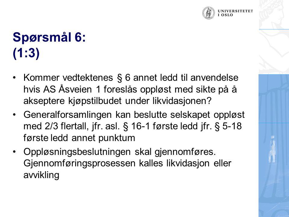 Spørsmål 6: (1:3) Kommer vedtektenes § 6 annet ledd til anvendelse hvis AS Åsveien 1 foreslås oppløst med sikte på å akseptere kjøpstilbudet under likvidasjonen.