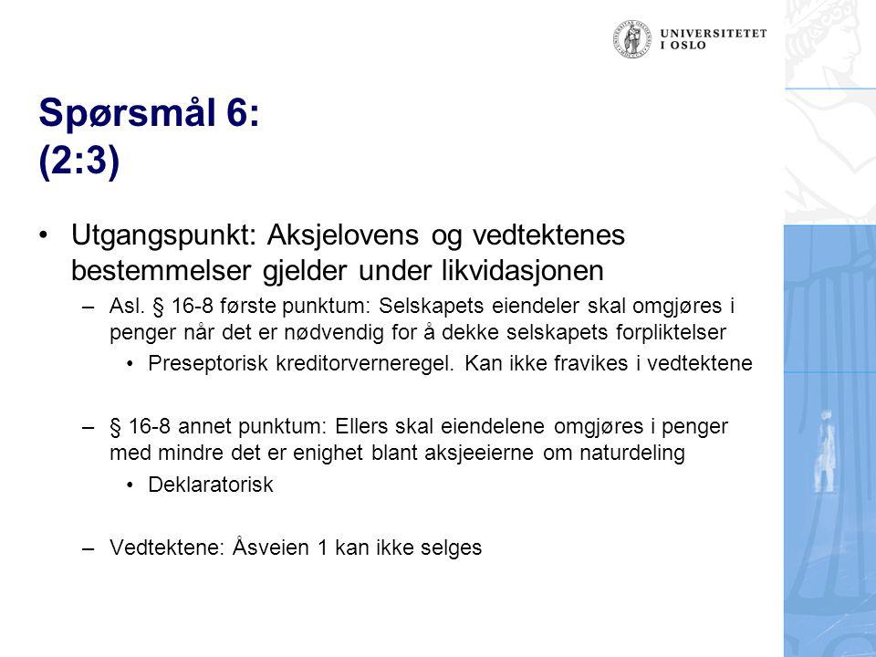 Spørsmål 6: (2:3) Utgangspunkt: Aksjelovens og vedtektenes bestemmelser gjelder under likvidasjonen –Asl.