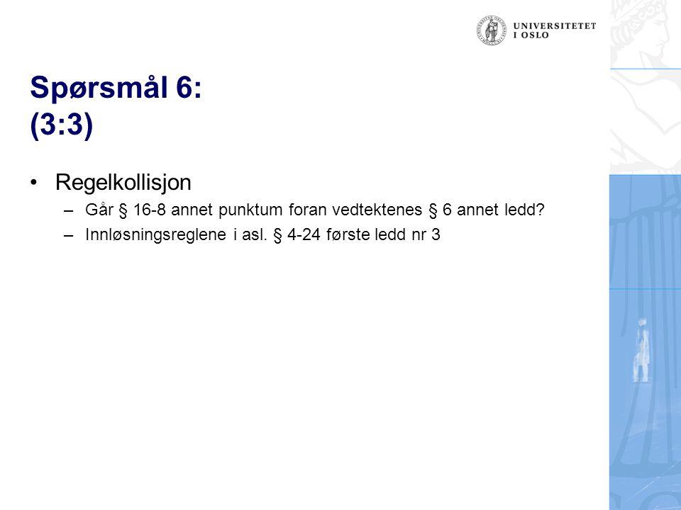 Spørsmål 6: (3:3) Regelkollisjon –Går § 16-8 annet punktum foran vedtektenes § 6 annet ledd.