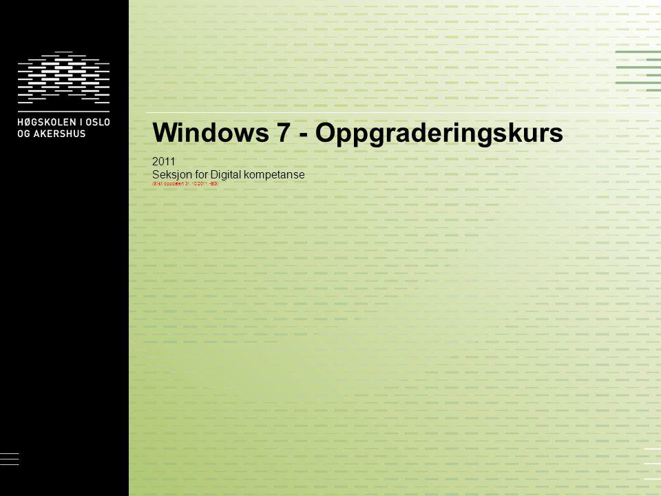 Windows 7 - Oppgraderingskurs 2011 Seksjon for Digital kompetanse (Sist oppdatert 31.10.2011 -EG)