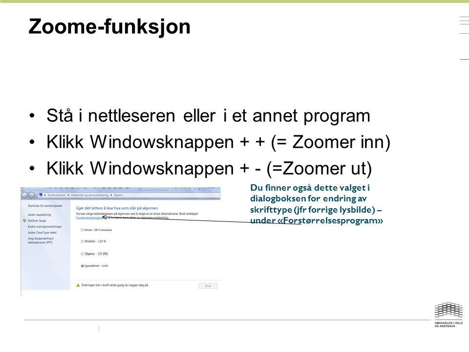Zoome-funksjon Stå i nettleseren eller i et annet program Klikk Windowsknappen + + (= Zoomer inn) Klikk Windowsknappen + - (=Zoomer ut) Du finner også