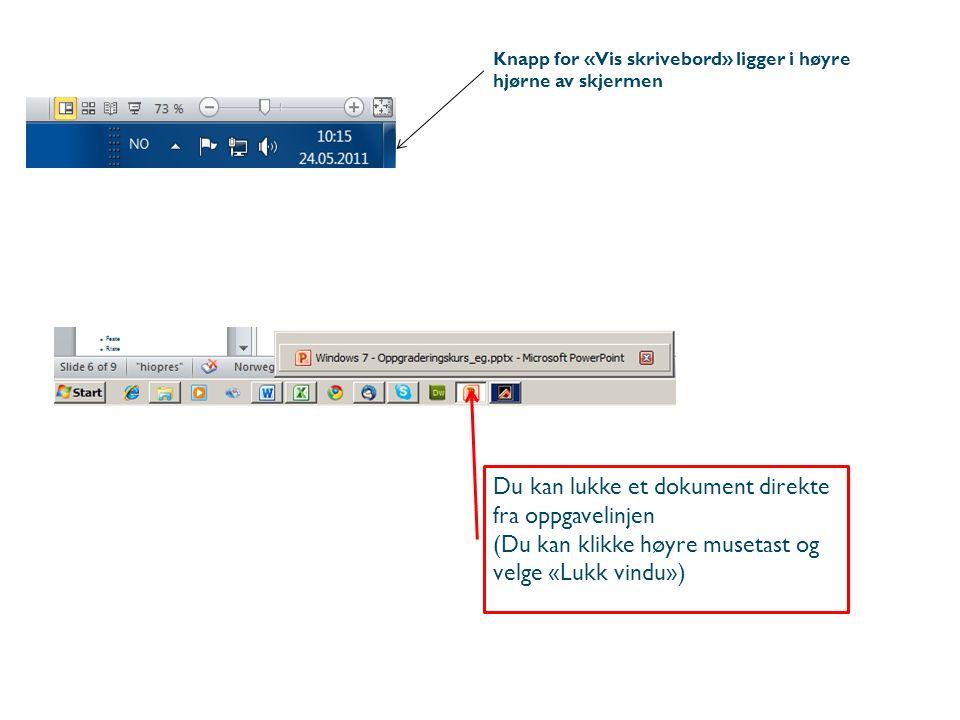 Du kan lukke et dokument direkte fra oppgavelinjen (Du kan klikke høyre musetast og velge «Lukk vindu») Knapp for «Vis skrivebord» ligger i høyre hjør