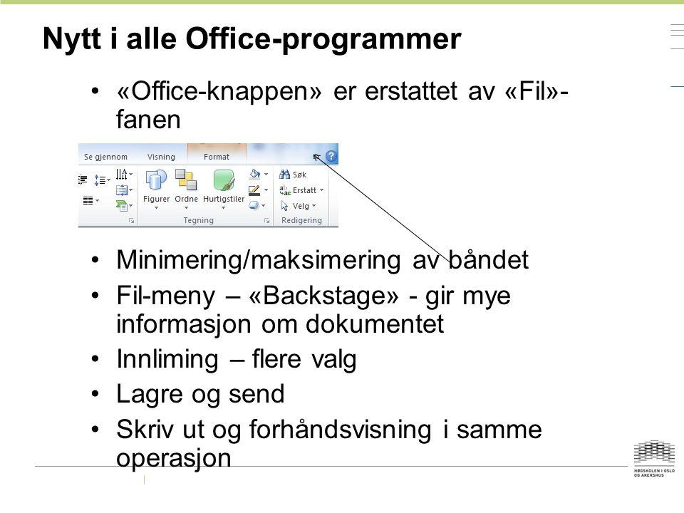 Nytt i alle Office-programmer «Office-knappen» er erstattet av «Fil»- fanen Minimering/maksimering av båndet Fil-meny – «Backstage» - gir mye informas