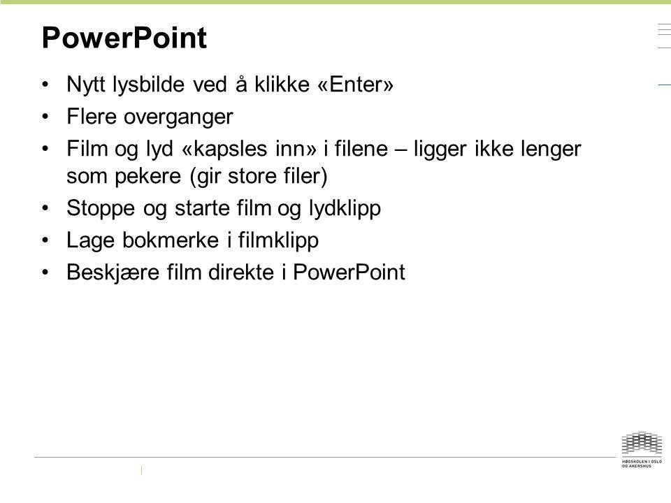 PowerPoint Nytt lysbilde ved å klikke «Enter» Flere overganger Film og lyd «kapsles inn» i filene – ligger ikke lenger som pekere (gir store filer) St
