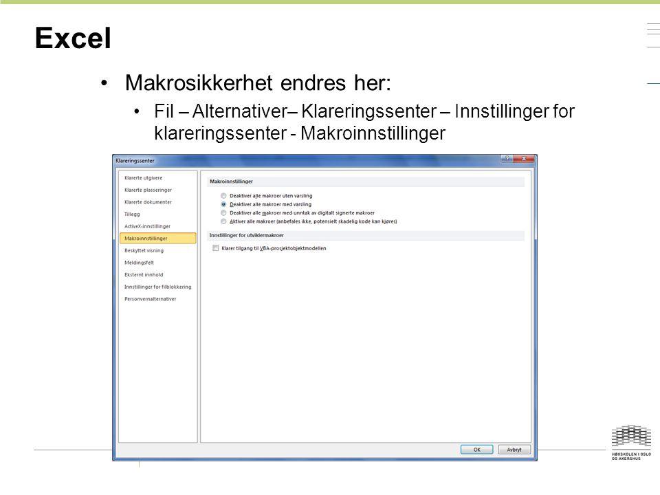 Excel Makrosikkerhet endres her: Fil – Alternativer– Klareringssenter – Innstillinger for klareringssenter - Makroinnstillinger