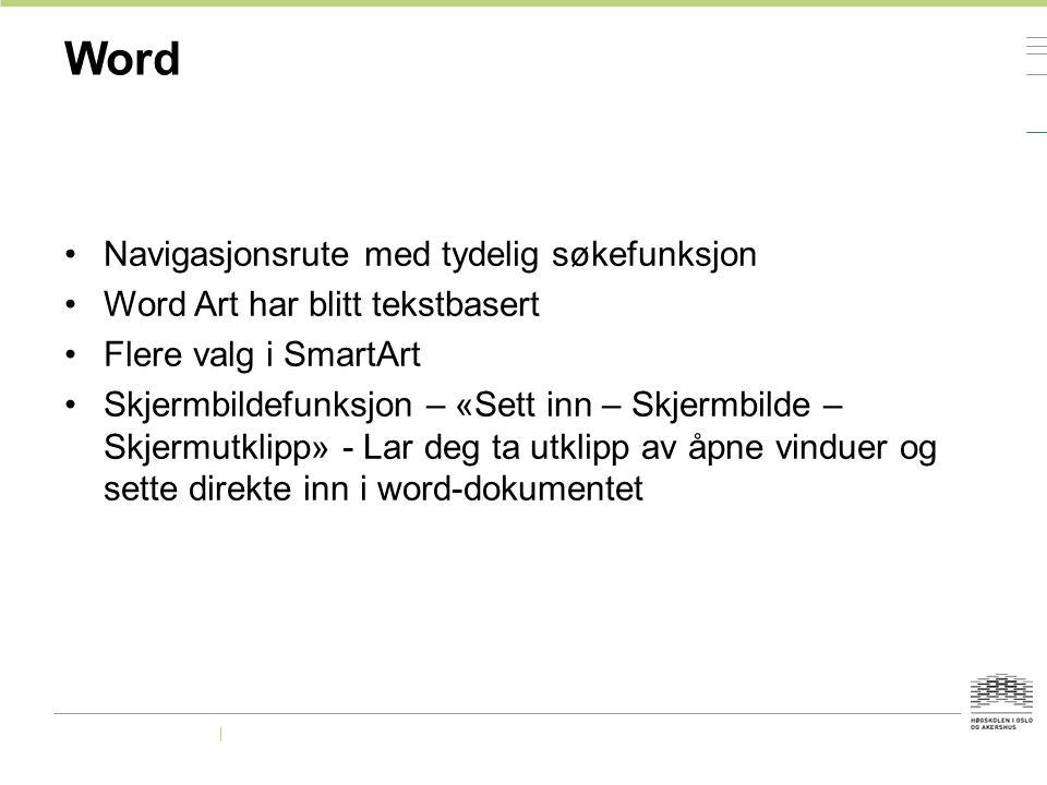 Word Navigasjonsrute med tydelig søkefunksjon Word Art har blitt tekstbasert Flere valg i SmartArt Skjermbildefunksjon – «Sett inn – Skjermbilde – Skj