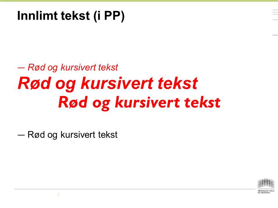 Innlimt tekst (i PP) — Rød og kursivert tekst Rød og kursivert tekst — Rød og kursivert tekst