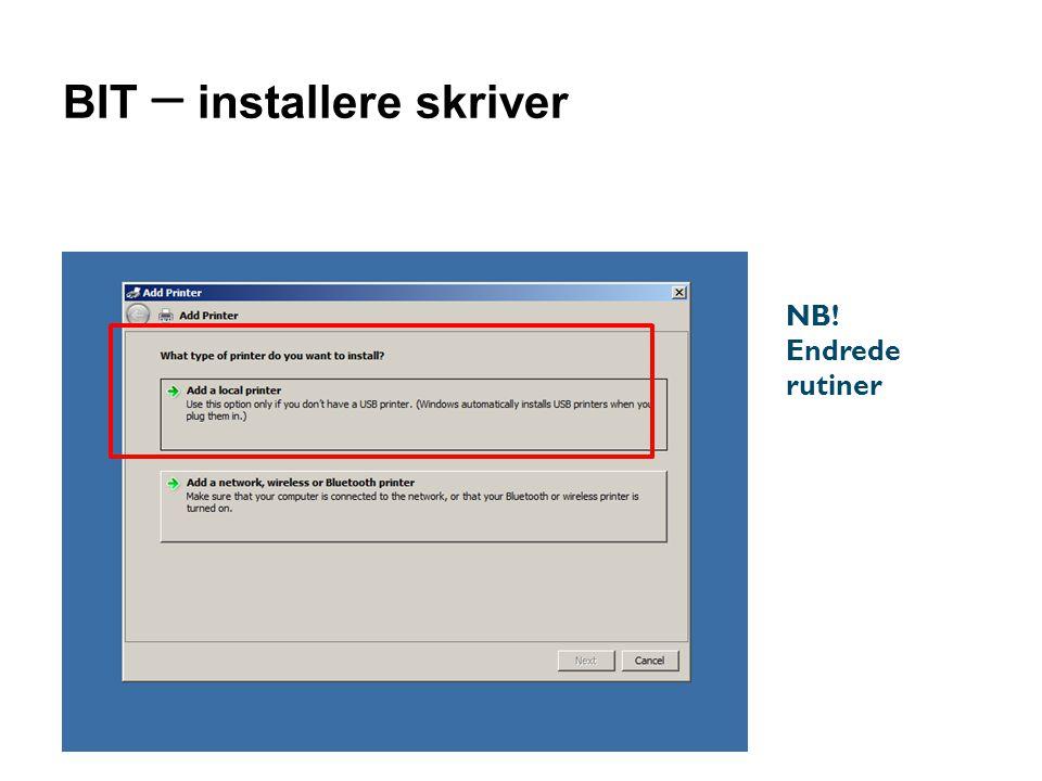 BIT – installere skriver NB! Endrede rutiner