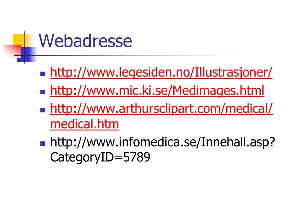Webadresse http://www.legesiden.no/Illustrasjoner/ http://www.mic.ki.se/Medimages.html http://www.arthursclipart.com/medical/ medical.htm http://www.a