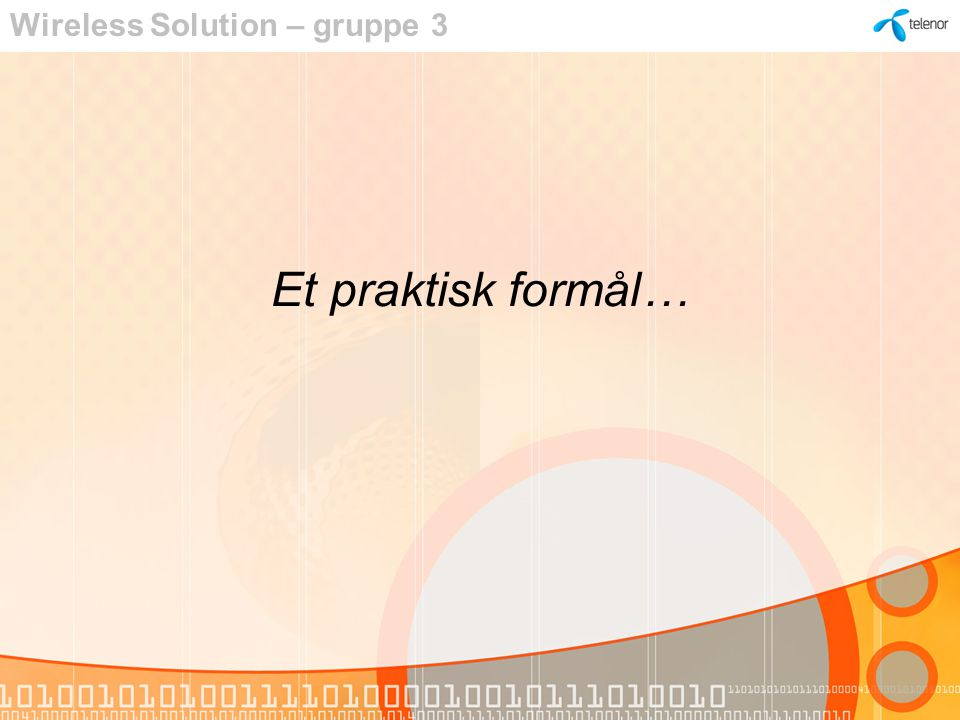 Et praktisk formål… Wireless Solution – gruppe 3