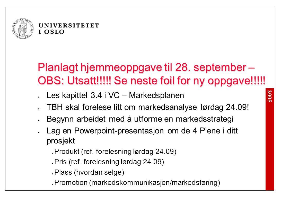 2005 Planlagt hjemmeoppgave til 28. september – OBS: Utsatt!!!!! Se neste foil for ny oppgave!!!!! Les kapittel 3.4 i VC – Markedsplanen TBH skal fore