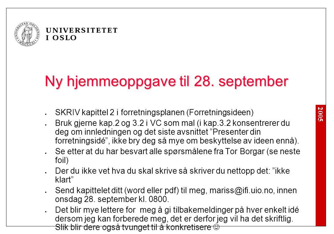 2005 Ny hjemmeoppgave til 28. september SKRIV kapittel 2 i forretningsplanen (Forretningsideen) Bruk gjerne kap.2 og 3.2 i VC som mal (i kap.3.2 konse