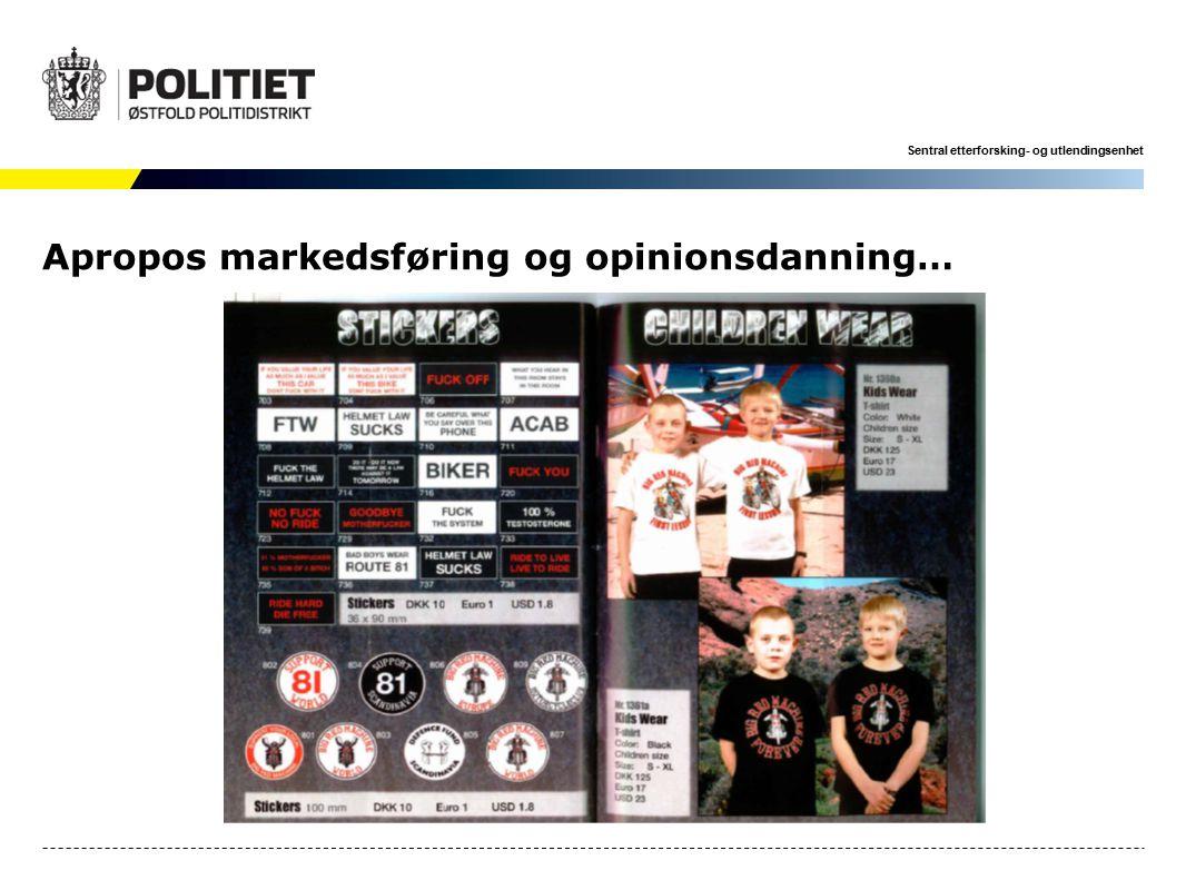 Sentral etterforsking- og utlendingsenhet Apropos markedsføring og opinionsdanning…