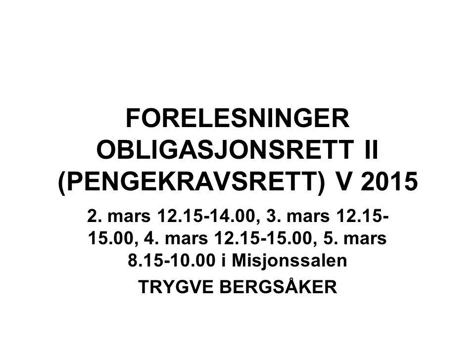 FORELESNINGER OBLIGASJONSRETT II (PENGEKRAVSRETT) V 2015 2. mars 12.15-14.00, 3. mars 12.15- 15.00, 4. mars 12.15-15.00, 5. mars 8.15-10.00 i Misjonss