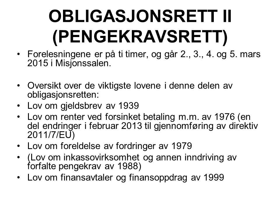 OBLIGASJONSRETT II (PENGEKRAVSRETT) Forelesningene er på ti timer, og går 2., 3., 4. og 5. mars 2015 i Misjonssalen. Oversikt over de viktigste lovene