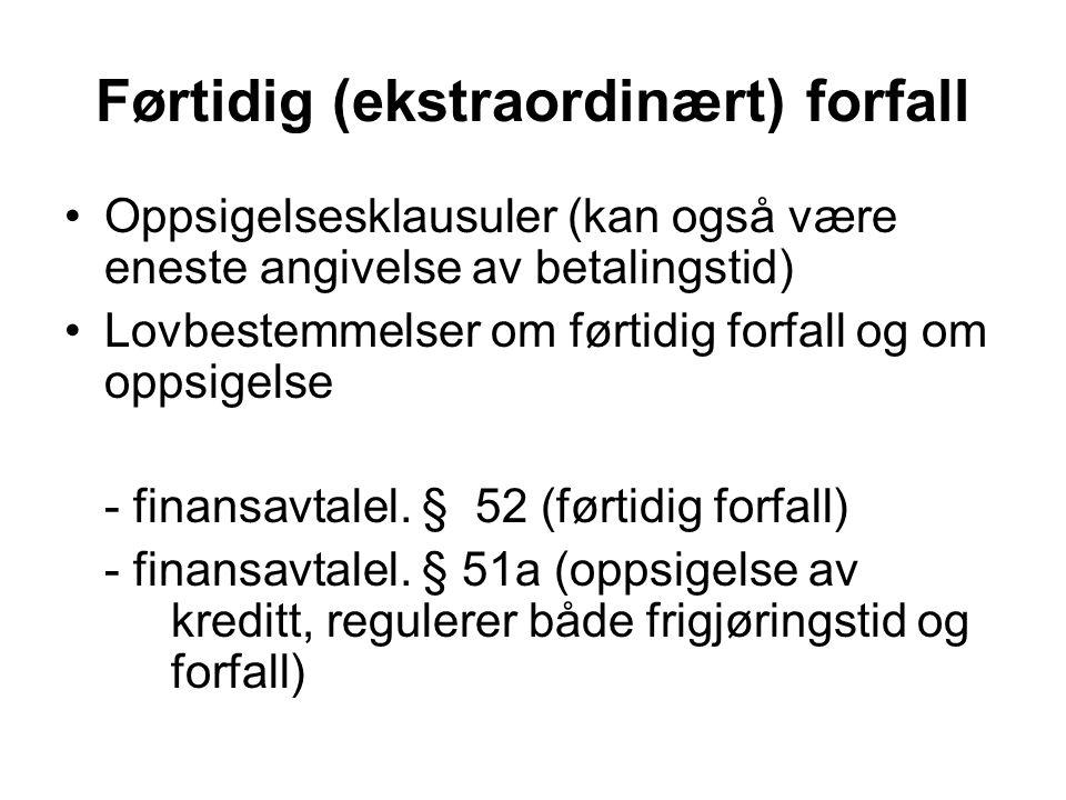 Førtidig (ekstraordinært) forfall Oppsigelsesklausuler (kan også være eneste angivelse av betalingstid) Lovbestemmelser om førtidig forfall og om opps