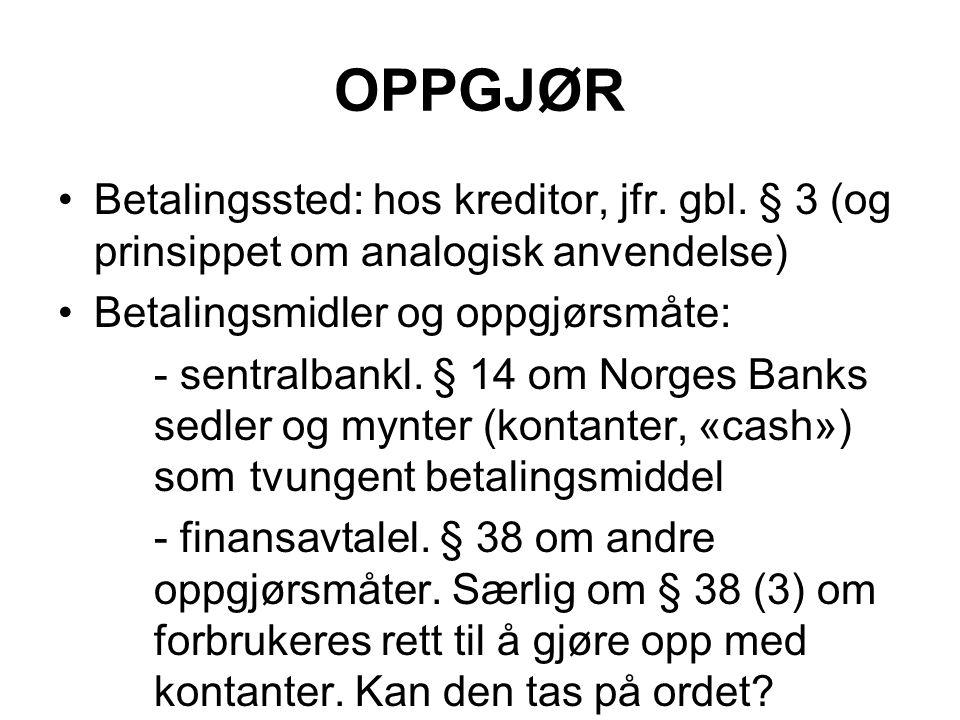 OPPGJØR Betalingssted: hos kreditor, jfr. gbl. § 3 (og prinsippet om analogisk anvendelse) Betalingsmidler og oppgjørsmåte: - sentralbankl. § 14 om No