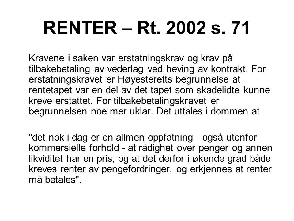 RENTER – Rt. 2002 s. 71 Kravene i saken var erstatningskrav og krav på tilbakebetaling av vederlag ved heving av kontrakt. For erstatningskravet er Hø