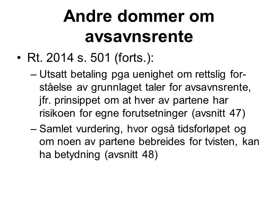 Andre dommer om avsavnsrente Rt. 2014 s. 501 (forts.): –Utsatt betaling pga uenighet om rettslig for- ståelse av grunnlaget taler for avsavnsrente, jf