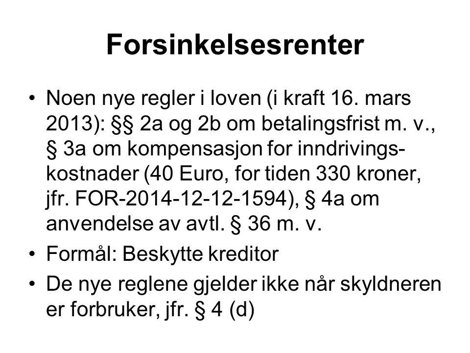 Forsinkelsesrenter Noen nye regler i loven (i kraft 16. mars 2013): §§ 2a og 2b om betalingsfrist m. v., § 3a om kompensasjon for inndrivings- kostnad