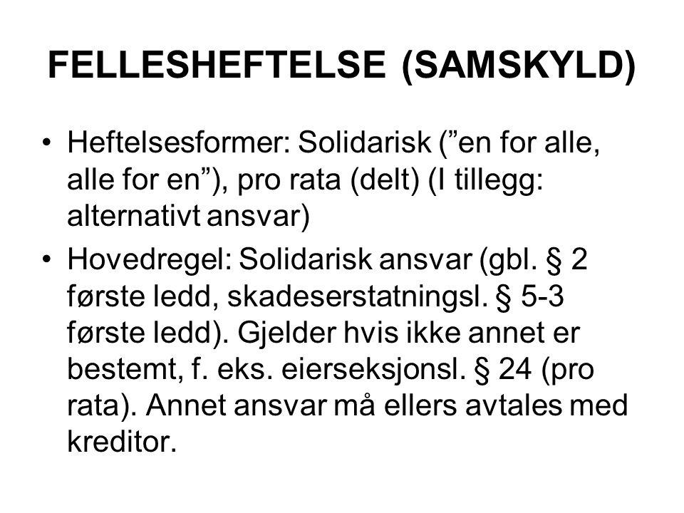 """FELLESHEFTELSE (SAMSKYLD) Heftelsesformer: Solidarisk (""""en for alle, alle for en""""), pro rata (delt) (I tillegg: alternativt ansvar) Hovedregel: Solida"""