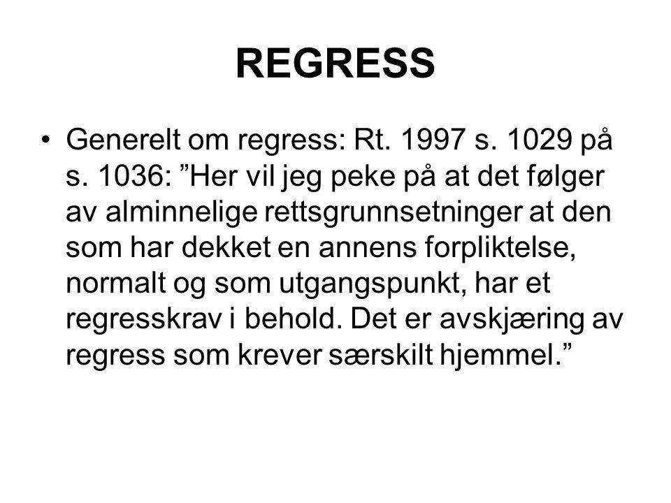 """REGRESS Generelt om regress: Rt. 1997 s. 1029 på s. 1036: """"Her vil jeg peke på at det følger av alminnelige rettsgrunnsetninger at den som har dekket"""
