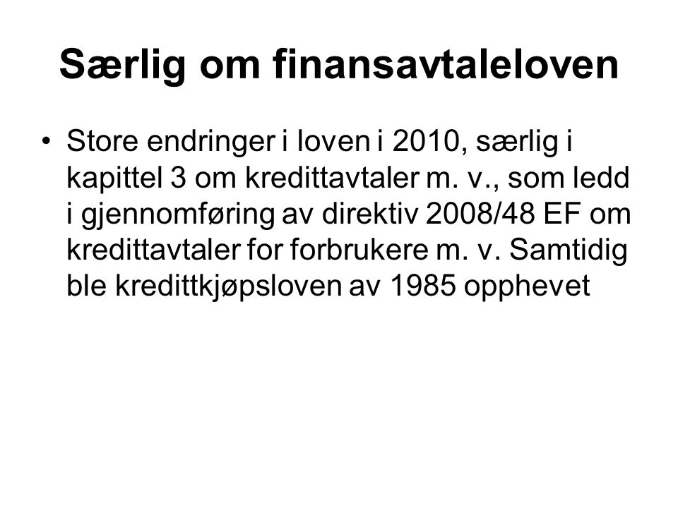 Særlig om finansavtaleloven Store endringer i loven i 2010, særlig i kapittel 3 om kredittavtaler m. v., som ledd i gjennomføring av direktiv 2008/48