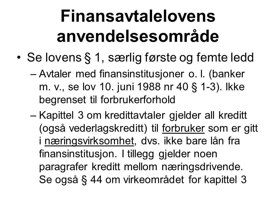 Finansavtalelovens anvendelsesområde Se lovens § 1, særlig første og femte ledd –Avtaler med finansinstitusjoner o. l. (banker m. v., se lov 10. juni