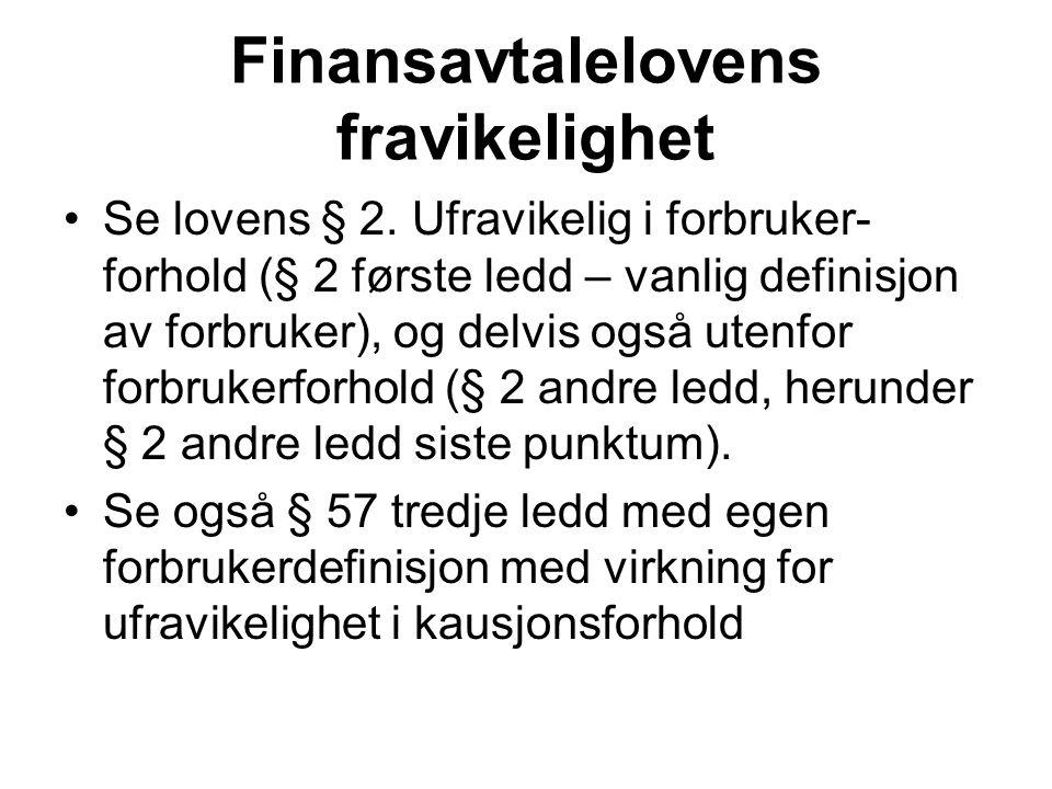 Finansavtalelovens fravikelighet Se lovens § 2. Ufravikelig i forbruker- forhold (§ 2 første ledd – vanlig definisjon av forbruker), og delvis også ut
