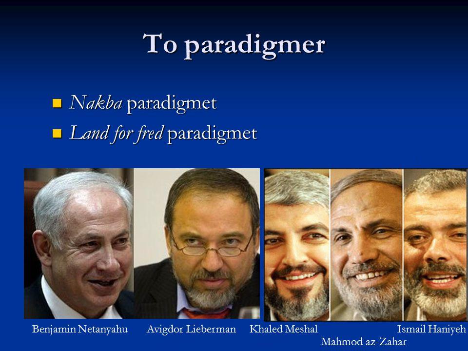 To paradigmer Nakba paradigmet Nakba paradigmet Land for fred paradigmet Land for fred paradigmet Khaled Meshal Mahmod az-Zahar Ismail HaniyehAvigdor
