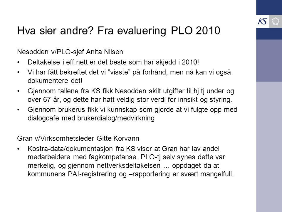 Hva sier andre? Fra evaluering PLO 2010 Nesodden v/PLO-sjef Anita Nilsen Deltakelse i eff.nett er det beste som har skjedd i 2010! Vi har fått bekreft