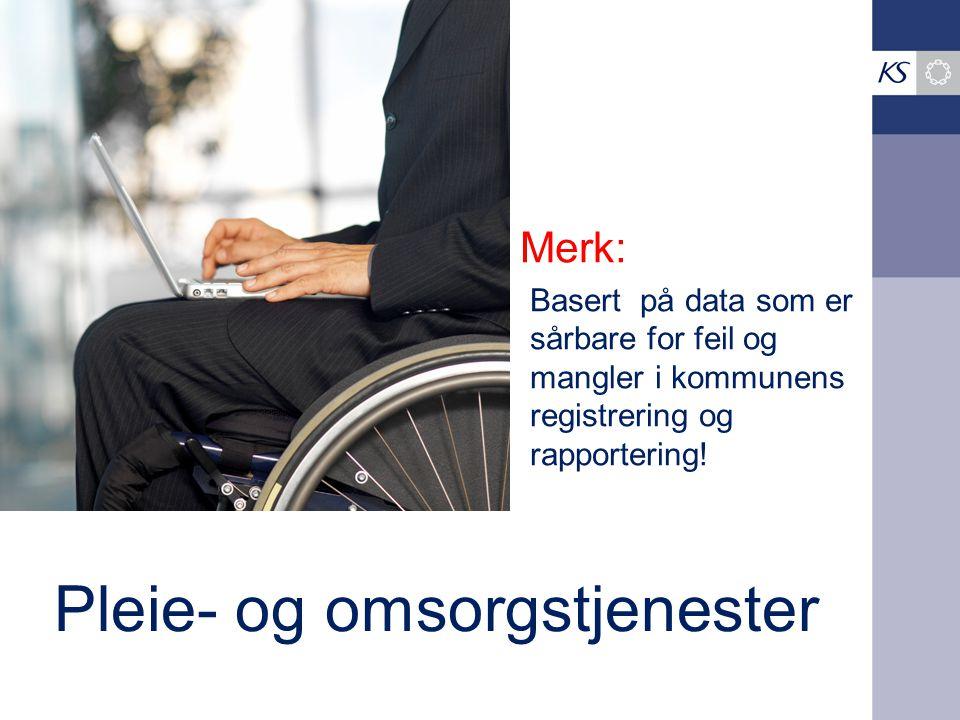 Merk: Basert på data som er sårbare for feil og mangler i kommunens registrering og rapportering! Pleie- og omsorgstjenester