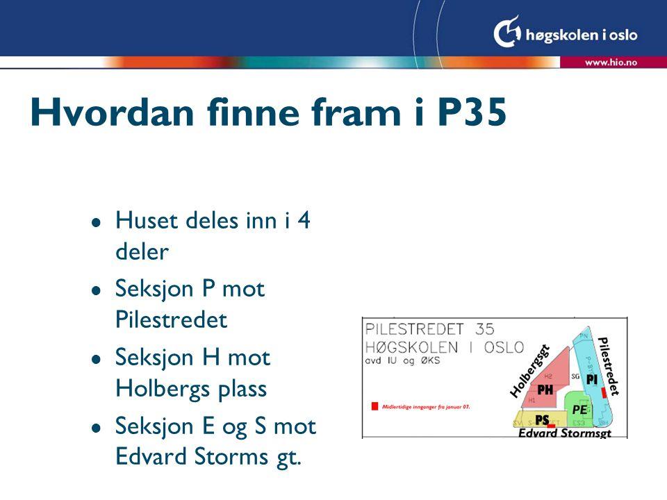 Hvordan finne fram i P35 l Huset deles inn i 4 deler l Seksjon P mot Pilestredet l Seksjon H mot Holbergs plass l Seksjon E og S mot Edvard Storms gt.