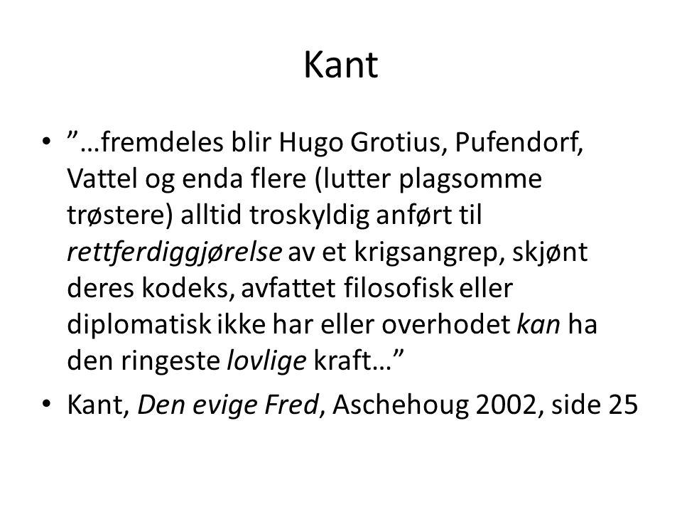 """Kant """"…fremdeles blir Hugo Grotius, Pufendorf, Vattel og enda flere (lutter plagsomme trøstere) alltid troskyldig anført til rettferdiggjørelse av et"""