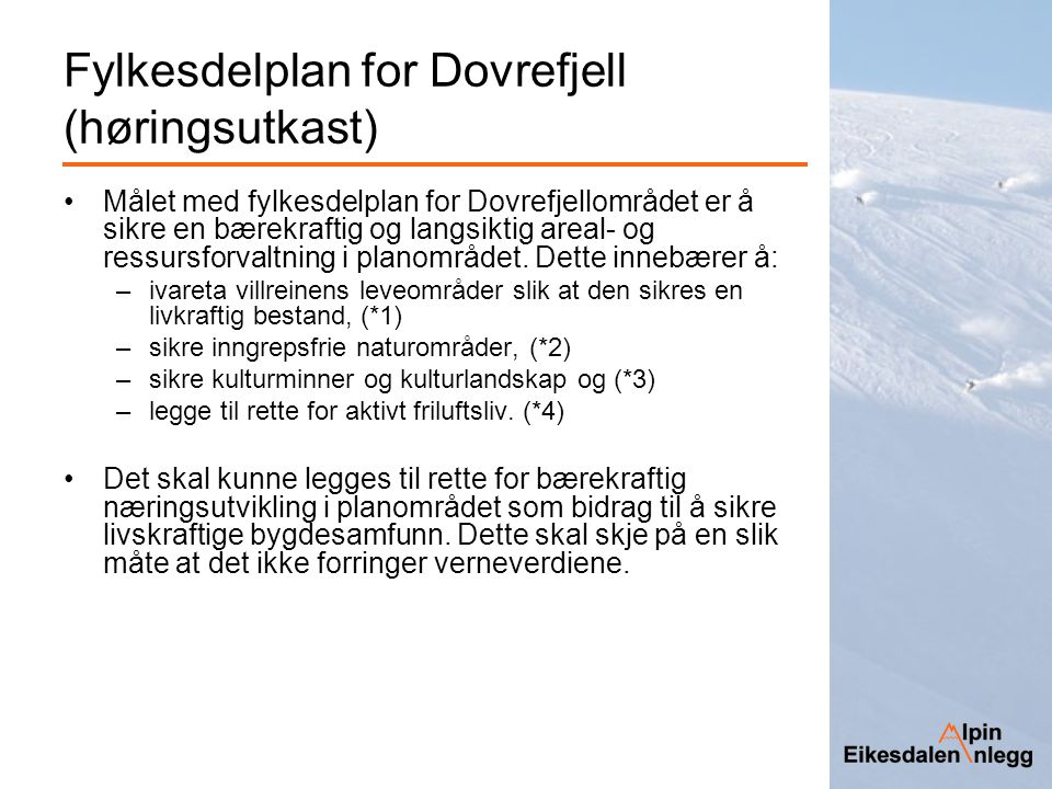 Fylkesdelplan for Dovrefjell (høringsutkast) Målet med fylkesdelplan for Dovrefjellområdet er å sikre en bærekraftig og langsiktig areal- og ressursfo
