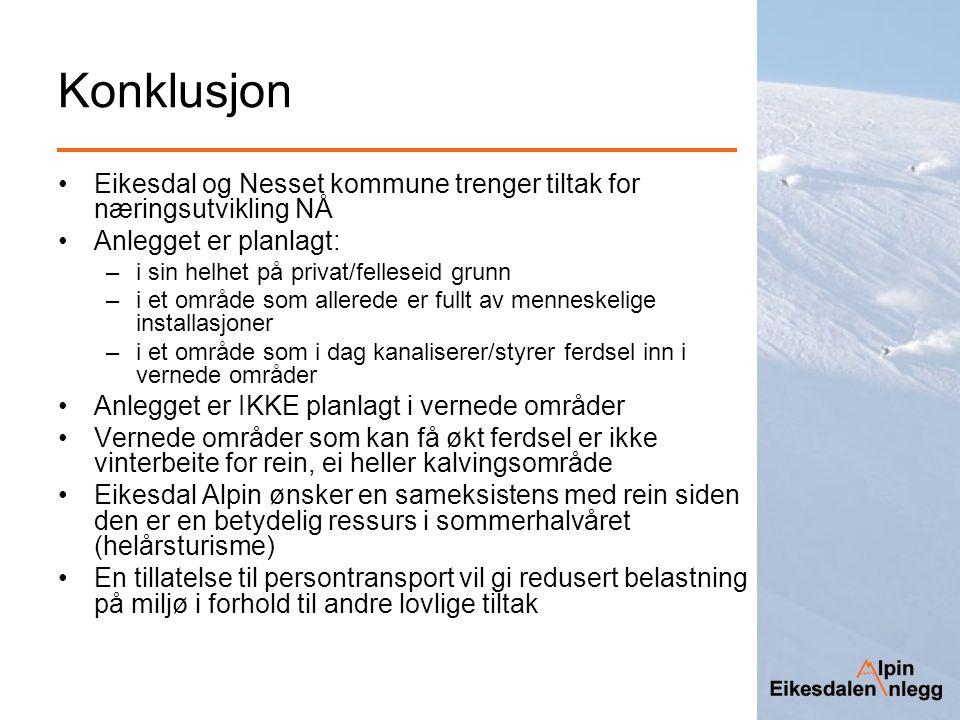 Konklusjon Eikesdal og Nesset kommune trenger tiltak for næringsutvikling NÅ Anlegget er planlagt: –i sin helhet på privat/felleseid grunn –i et områd