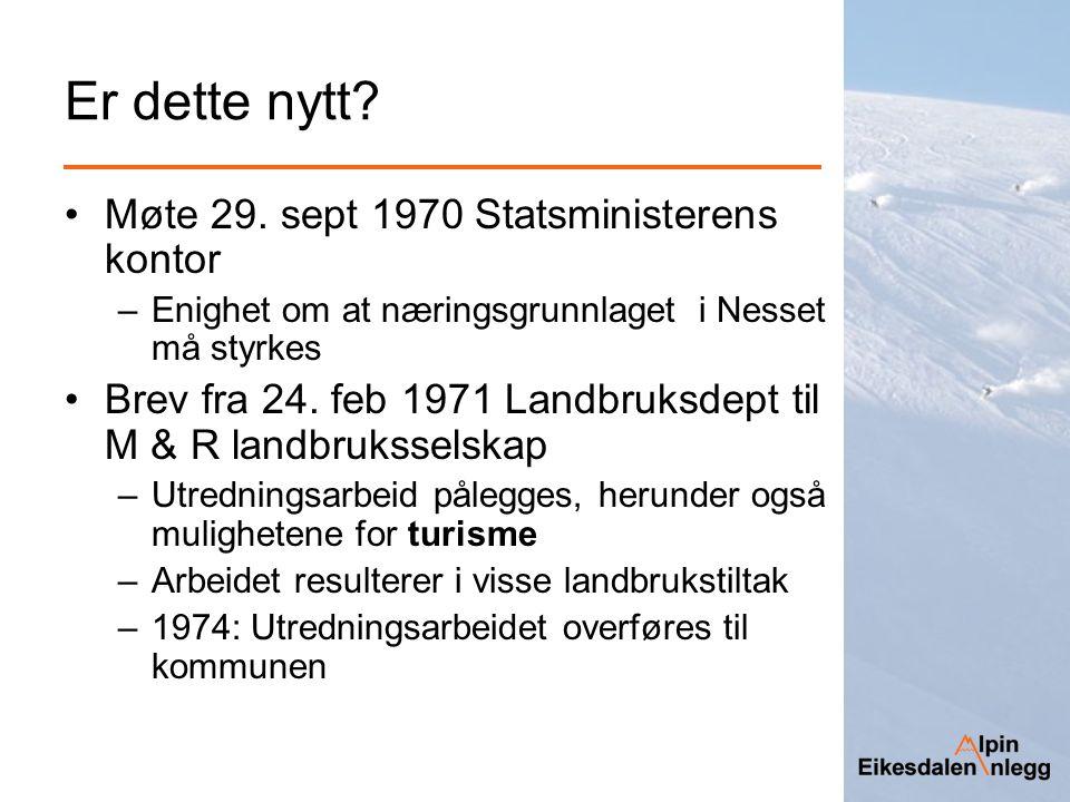 Er dette nytt? Møte 29. sept 1970 Statsministerens kontor –Enighet om at næringsgrunnlaget i Nesset må styrkes Brev fra 24. feb 1971 Landbruksdept til