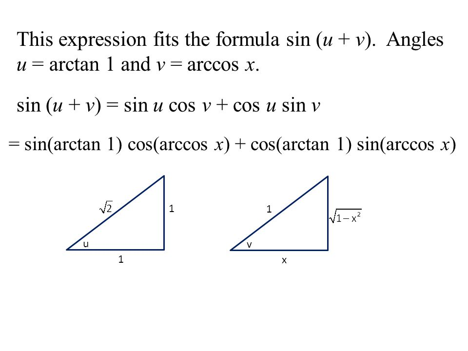 This expression fits the formula sin (u + v). Angles u = arctan 1 and v = arccos x.