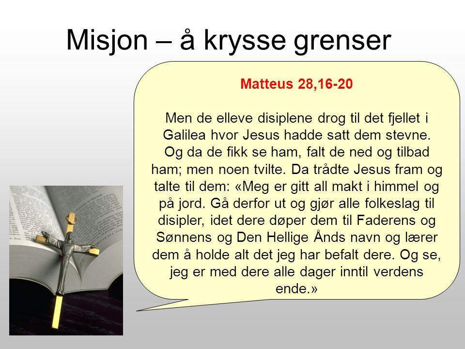 Misjon – å krysse grenser Matteus 28,16-20 Men de elleve disiplene drog til det fjellet i Galilea hvor Jesus hadde satt dem stevne.