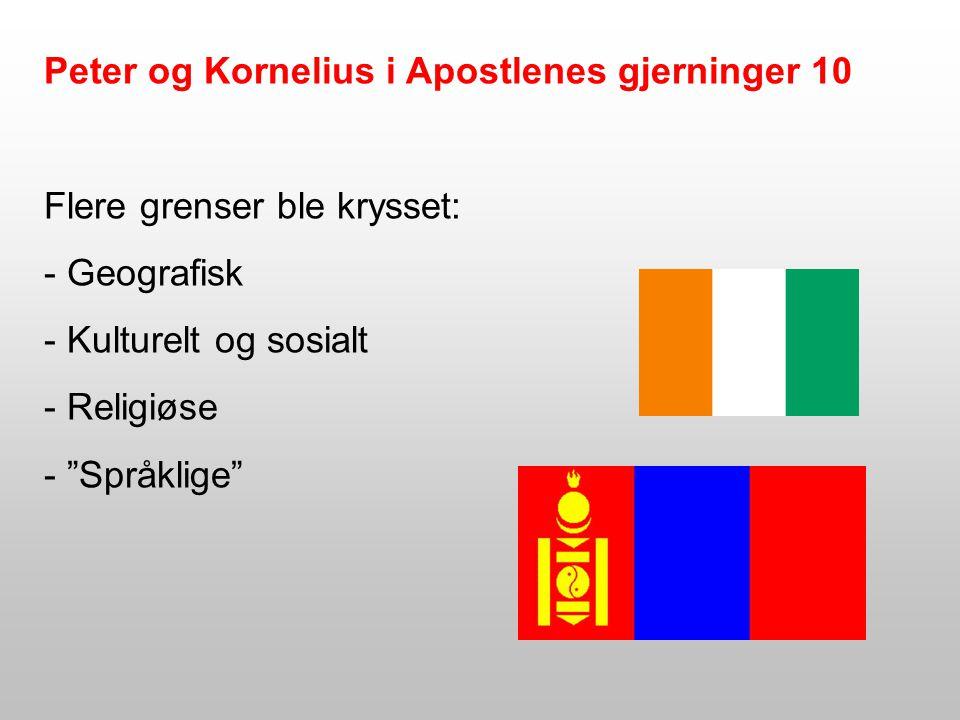 Peter og Kornelius i Apostlenes gjerninger 10 Flere grenser ble krysset: - Geografisk - Kulturelt og sosialt - Religiøse - Språklige