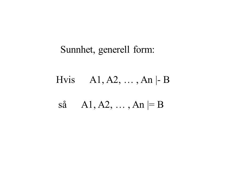 Sunnhet, generell form: Hvis A1, A2, …, An |- B så A1, A2, …, An |= B