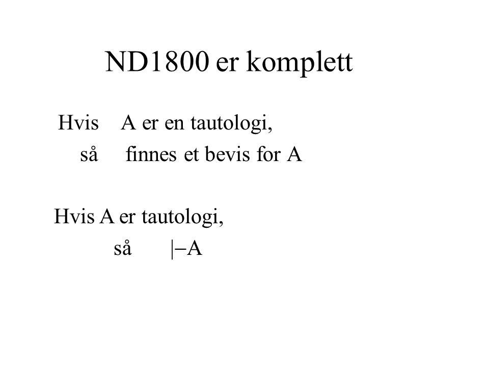 ND1800 er komplett Hvis A er en tautologi, så finnes et bevis for A Hvis A er tautologi, så  A