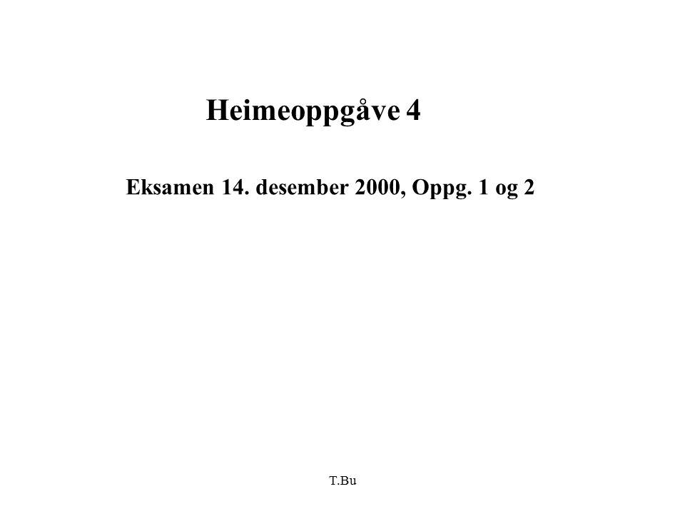 T.Bu Heimeoppgåve 4 Eksamen 14. desember 2000, Oppg. 1 og 2