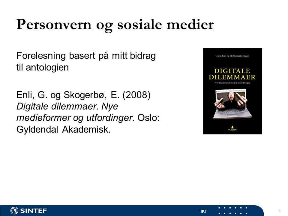 IKT 1 Personvern og sosiale medier Forelesning basert på mitt bidrag til antologien Enli, G.